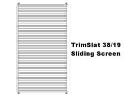 TrimSlat 38/19 Sliding Screen (code: SSTS38)