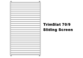 TrimSlat 70/9 Sliding Screen (code: SSTS70)